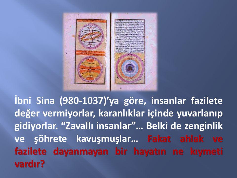 İbni Sina (980-1037)'ya göre, insanlar fazilete değer vermiyorlar, karanlıklar içinde yuvarlanıp gidiyorlar.