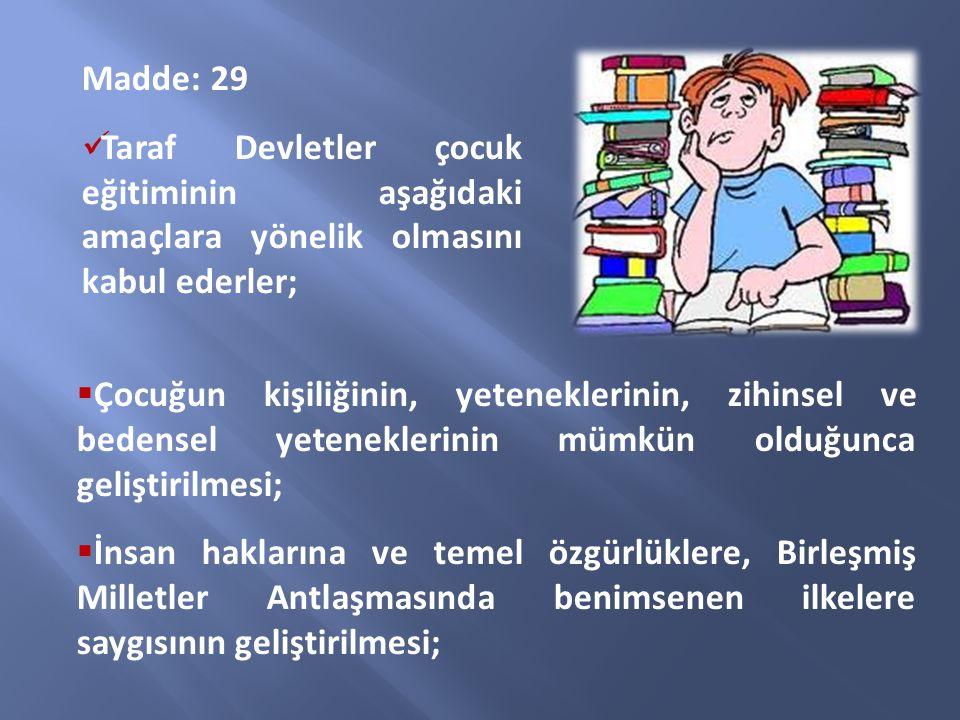 Madde: 29 Taraf Devletler çocuk eğitiminin aşağıdaki amaçlara yönelik olmasını kabul ederler;