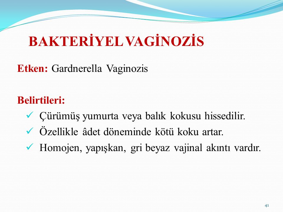 BAKTERİYEL VAGİNOZİS Etken: Gardnerella Vaginozis Belirtileri: