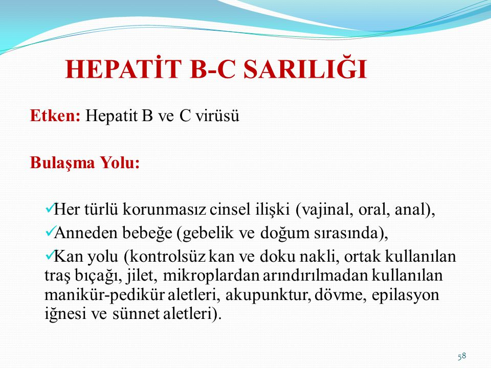 HEPATİT B-C SARILIĞI Etken: Hepatit B ve C virüsü Bulaşma Yolu: