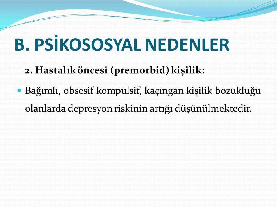 B. PSİKOSOSYAL NEDENLER