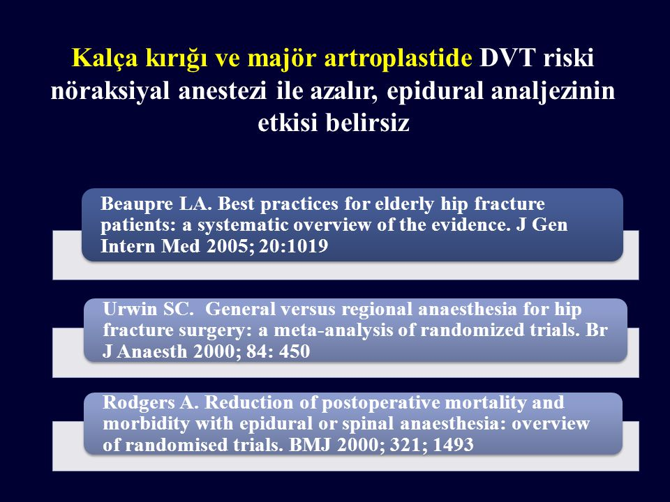 Kalça kırığı ve majör artroplastide DVT riski nöraksiyal anestezi ile azalır, epidural analjezinin etkisi belirsiz