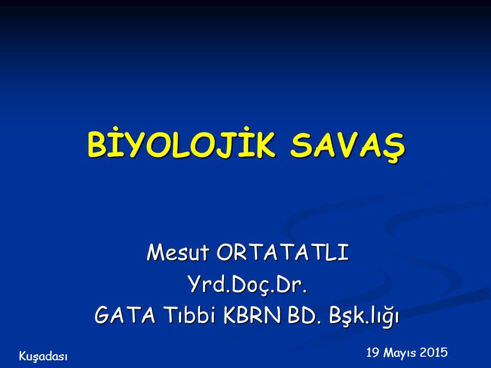 Mesut ORTATATLI Yrd.Doç.Dr. GATA Tıbbi KBRN BD. Bşk.lığı