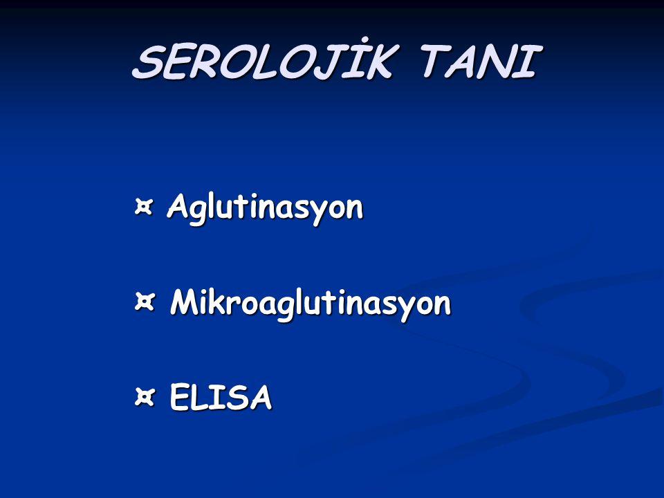 SEROLOJİK TANI ¤ Aglutinasyon ¤ Mikroaglutinasyon ¤ ELISA