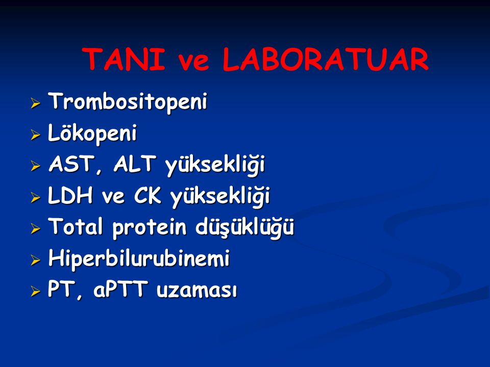 TANI ve LABORATUAR Trombositopeni Lökopeni AST, ALT yüksekliği