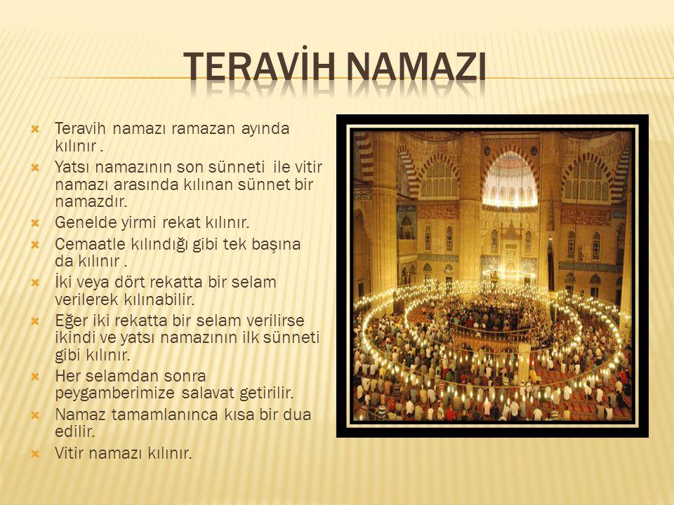 teravİH NAMAZI Teravih namazı ramazan ayında kılınır .