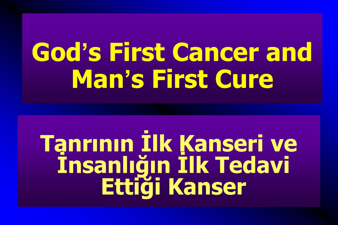 God's First Cancer and Man's First Cure