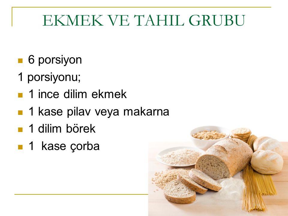 EKMEK VE TAHIL GRUBU 6 porsiyon 1 porsiyonu; 1 ince dilim ekmek