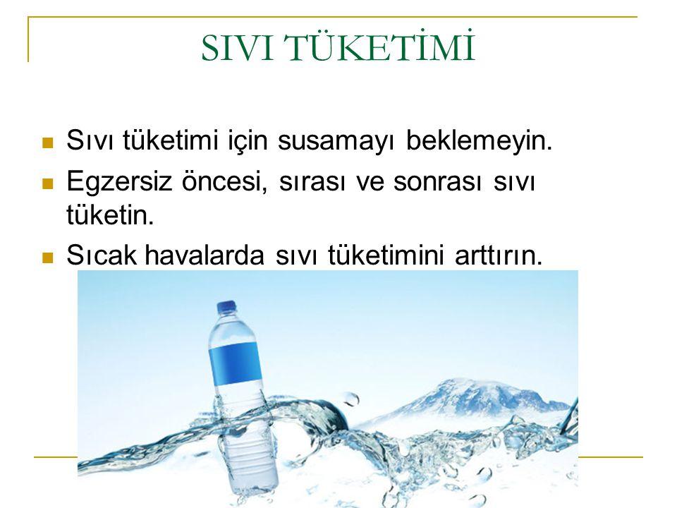 SIVI TÜKETİMİ Sıvı tüketimi için susamayı beklemeyin.
