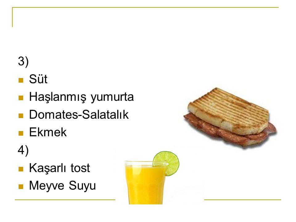 3) Süt Haşlanmış yumurta Domates-Salatalık Ekmek 4) Kaşarlı tost Meyve Suyu