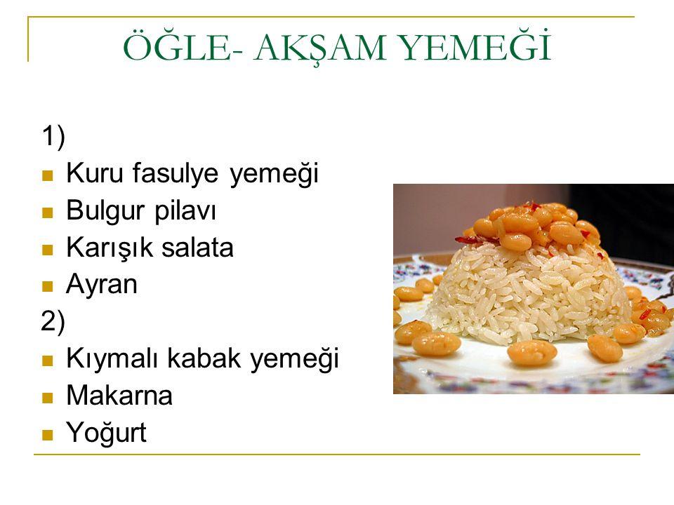 ÖĞLE- AKŞAM YEMEĞİ 1) Kuru fasulye yemeği Bulgur pilavı Karışık salata