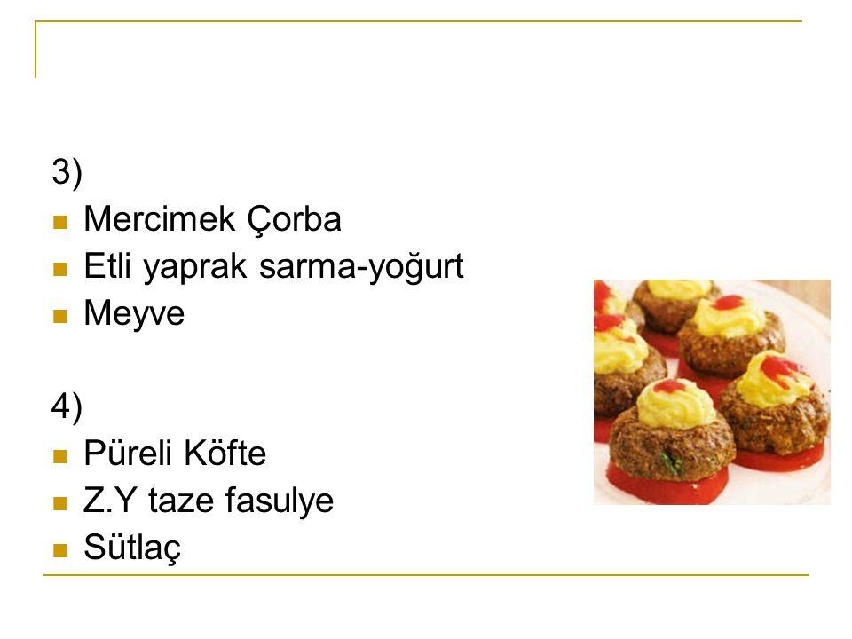 3) Mercimek Çorba Etli yaprak sarma-yoğurt Meyve 4) Püreli Köfte Z.Y taze fasulye Sütlaç