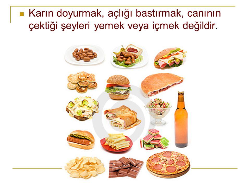 Karın doyurmak, açlığı bastırmak, canının çektiği şeyleri yemek veya içmek değildir.