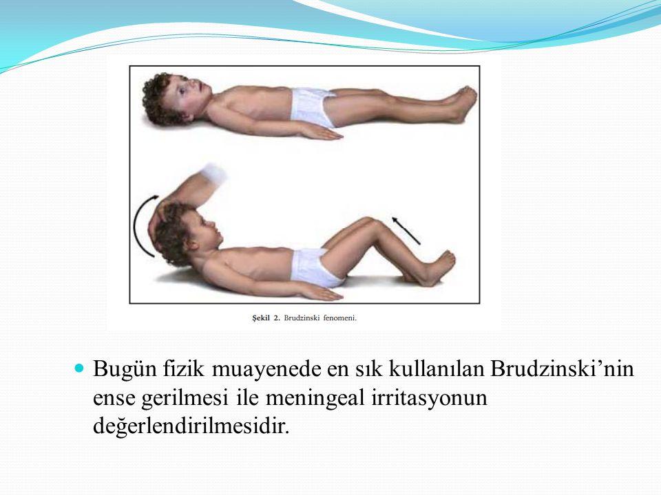 Bugün fizik muayenede en sık kullanılan Brudzinski'nin ense gerilmesi ile meningeal irritasyonun değerlendirilmesidir.