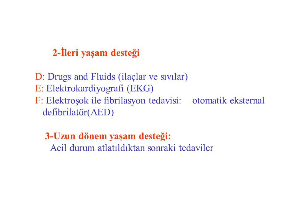 2-İleri yaşam desteği D: Drugs and Fluids (ilaçlar ve sıvılar) E: Elektrokardiyografi (EKG)
