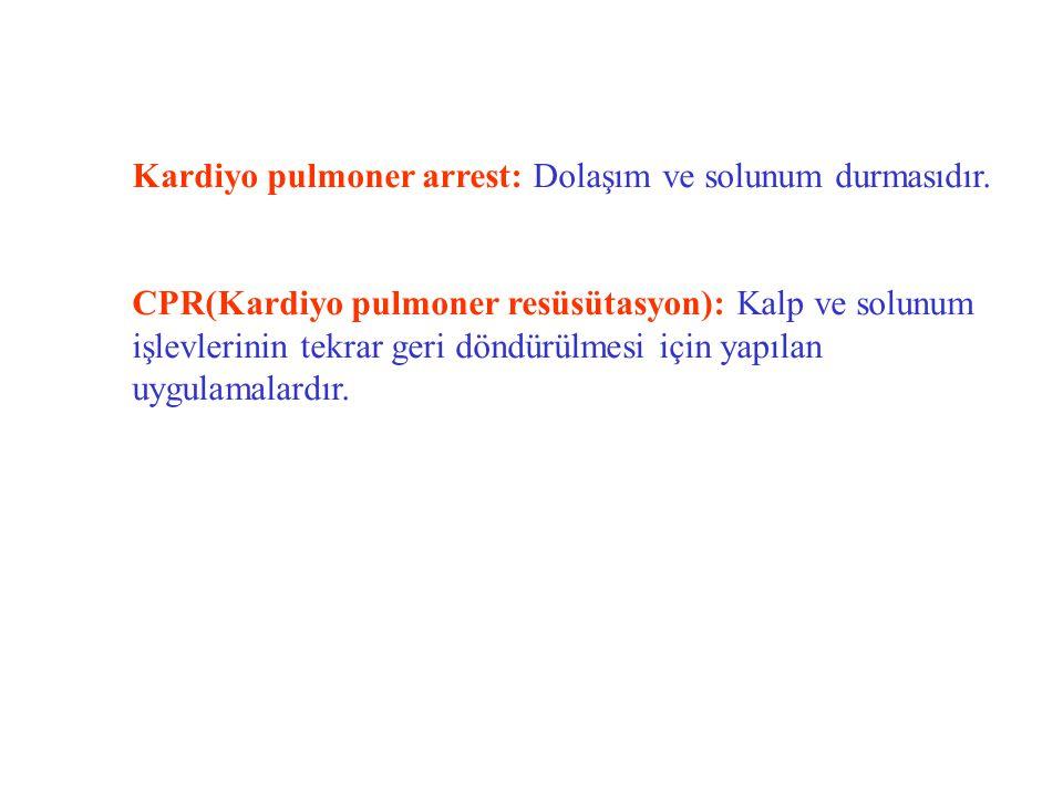 Kardiyo pulmoner arrest: Dolaşım ve solunum durmasıdır.