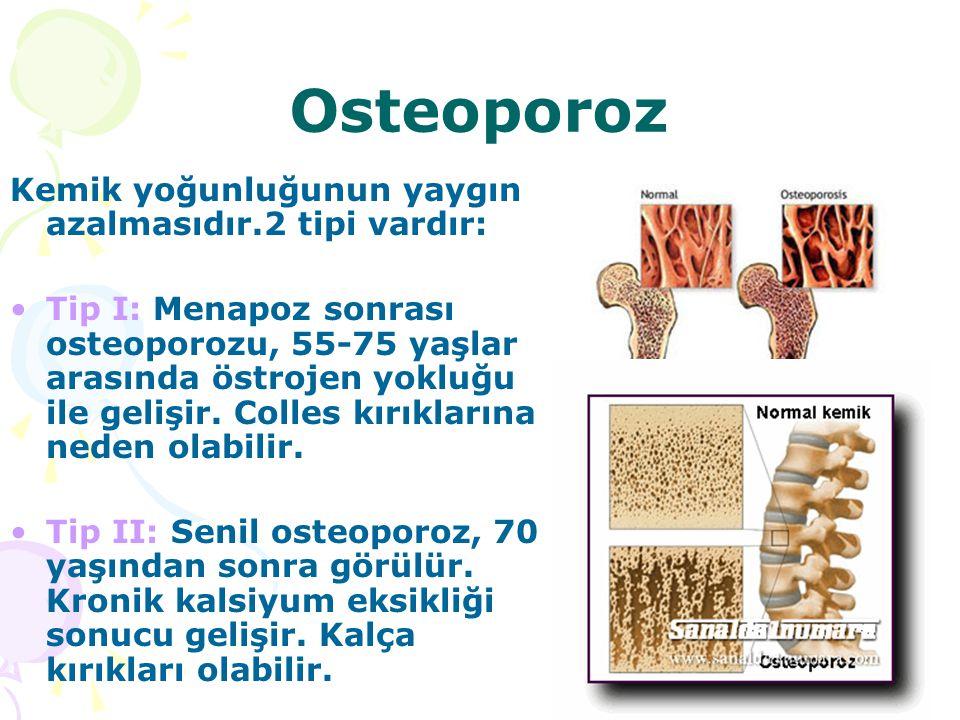 Osteoporoz Kemik yoğunluğunun yaygın azalmasıdır.2 tipi vardır: