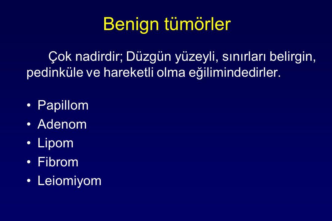 Benign tümörler Çok nadirdir; Düzgün yüzeyli, sınırları belirgin, pedinküle ve hareketli olma eğilimindedirler.