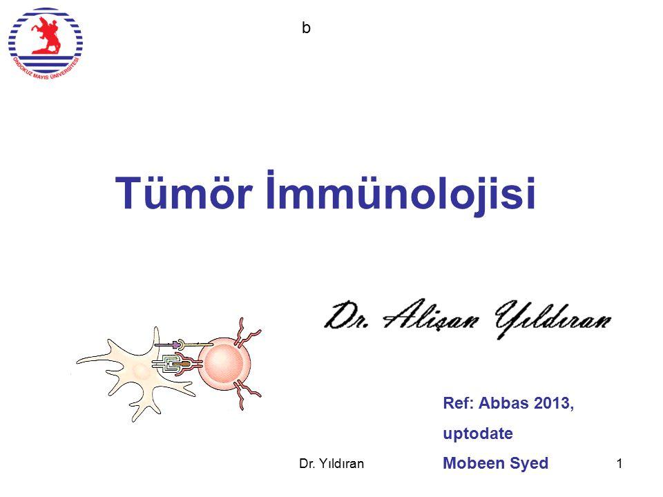Tümör İmmünolojisi b Ref: Abbas 2013, uptodate Mobeen Syed