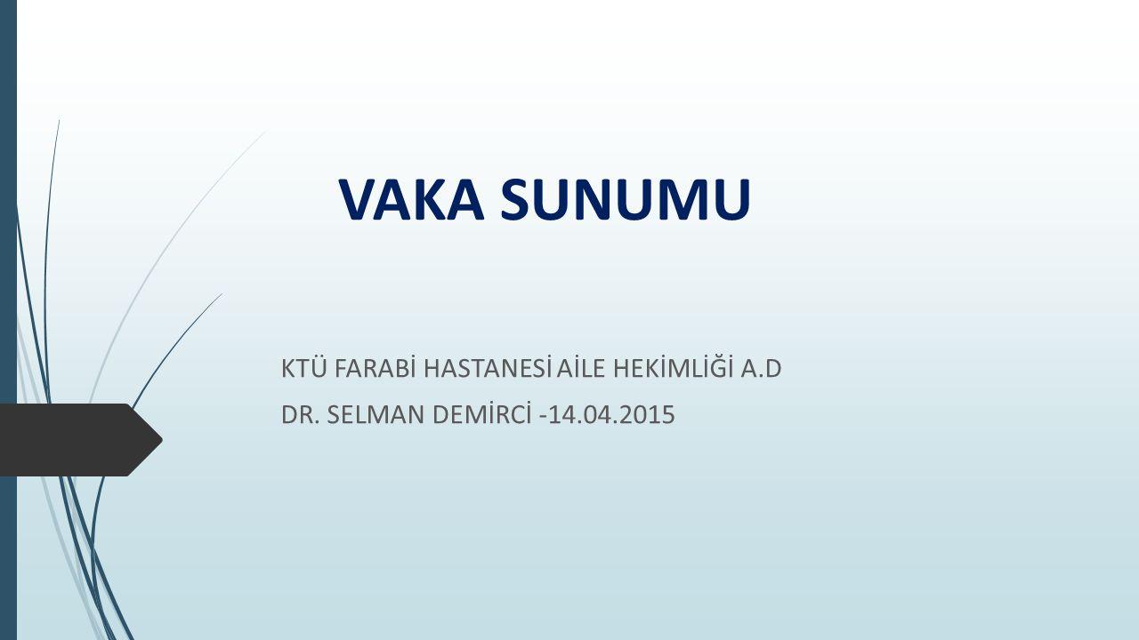 KTÜ FARABİ HASTANESİ AİLE HEKİMLİĞİ A.D DR. SELMAN DEMİRCİ -14.04.2015