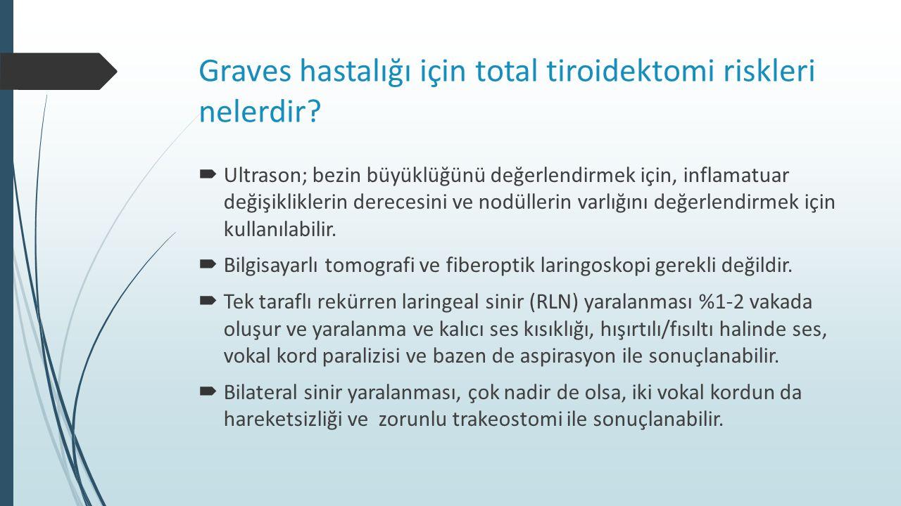 Graves hastalığı için total tiroidektomi riskleri nelerdir