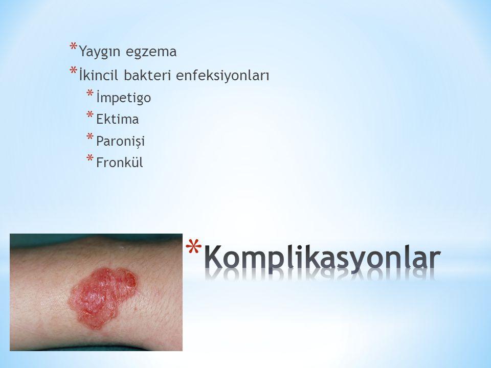 Komplikasyonlar Yaygın egzema İkincil bakteri enfeksiyonları İmpetigo