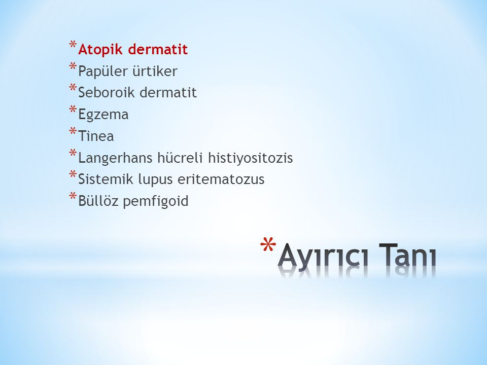 Ayırıcı Tanı Atopik dermatit Papüler ürtiker Seboroik dermatit Egzema