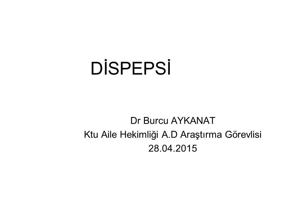 Dr Burcu AYKANAT Ktu Aile Hekimliği A.D Araştırma Görevlisi 28.04.2015