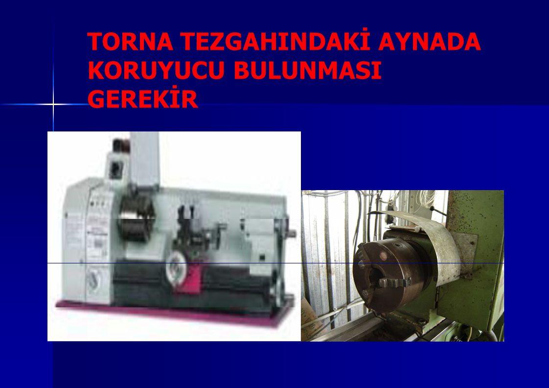 TORNA TEZGAHINDAKİ AYNADA KORUYUCU BULUNMASI GEREKİR