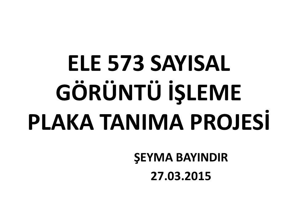 ELE 573 SAYISAL GÖRÜNTÜ İŞLEME PLAKA TANIMA PROJESİ