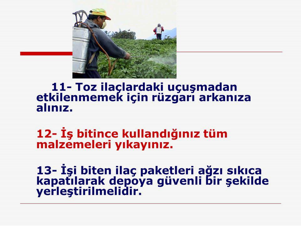 11- Toz ilaçlardaki uçuşmadan etkilenmemek için rüzgarı arkanıza alınız.