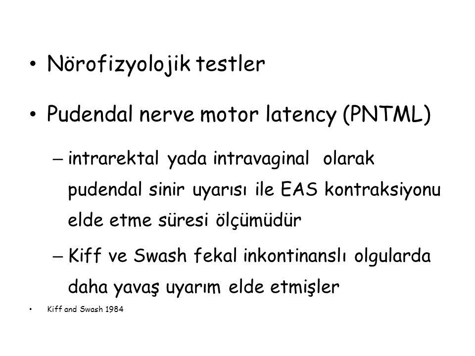 Nörofizyolojik testler Pudendal nerve motor latency (PNTML)