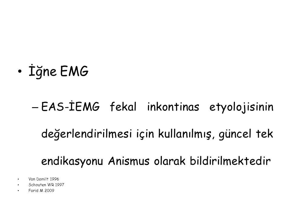 İğne EMG EAS-İEMG fekal inkontinas etyolojisinin değerlendirilmesi için kullanılmış, güncel tek endikasyonu Anismus olarak bildirilmektedir.