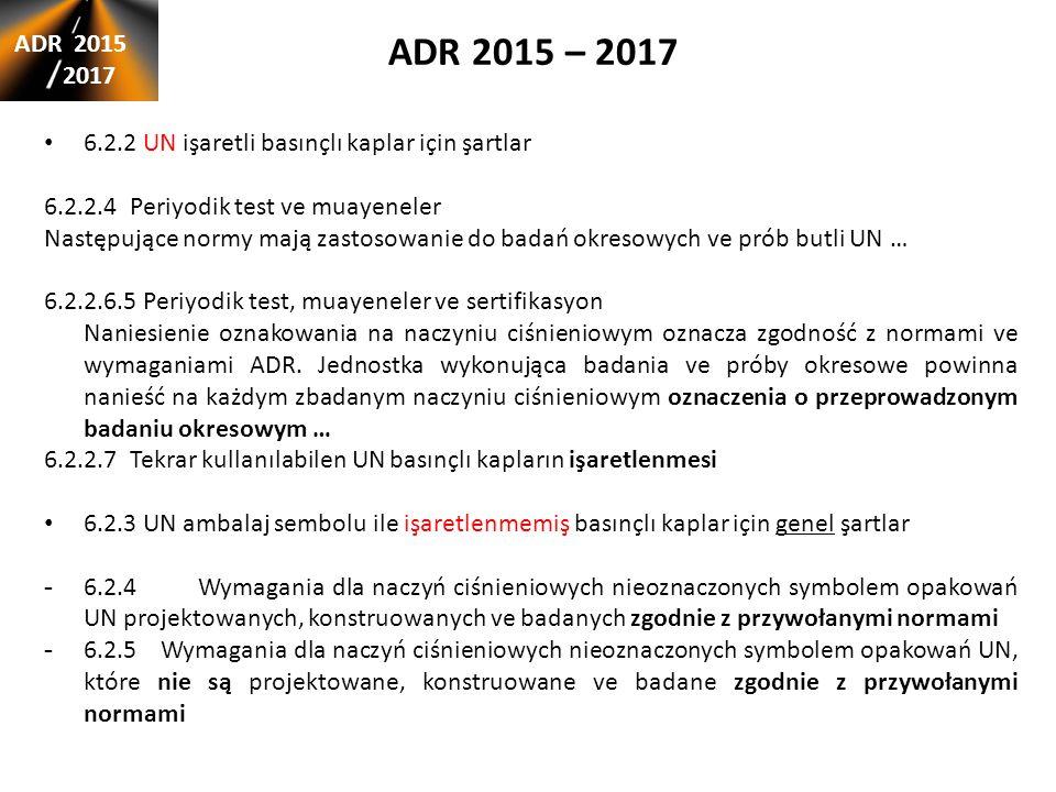 ADR 2015 – 2017 ADR 2015. 2017. 6.2.2 UN işaretli basınçlı kaplar için şartlar. 6.2.2.4 Periyodik test ve muayeneler.