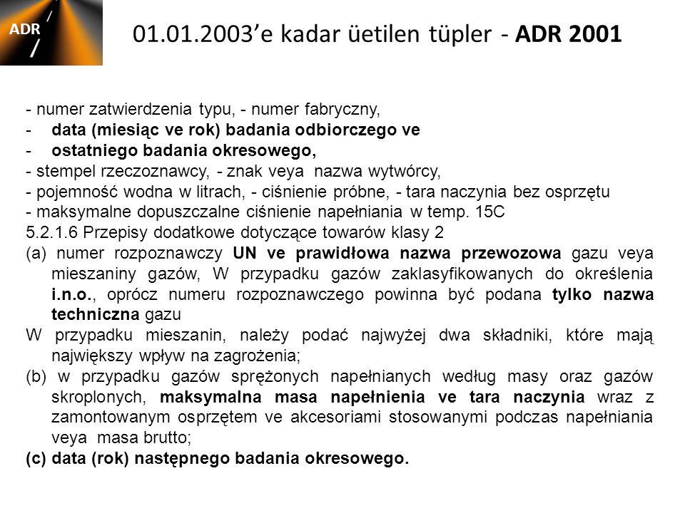 01.01.2003'e kadar üetilen tüpler - ADR 2001