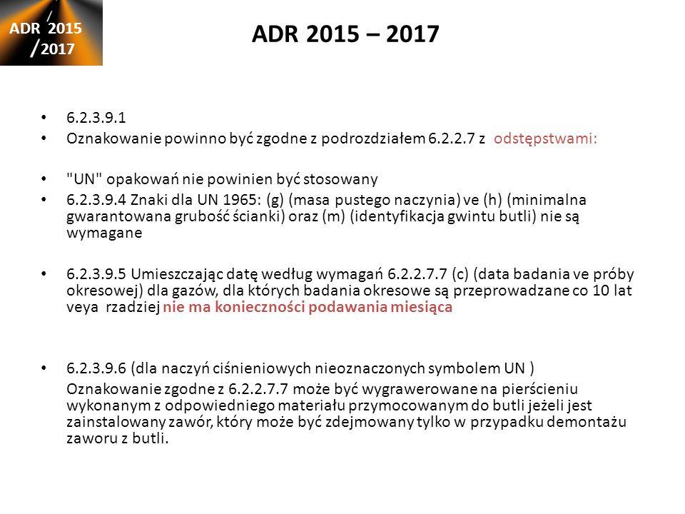 ADR 2015 – 2017 ADR 2015. 2017. 6.2.3.9.1. Oznakowanie powinno być zgodne z podrozdziałem 6.2.2.7 z odstępstwami: