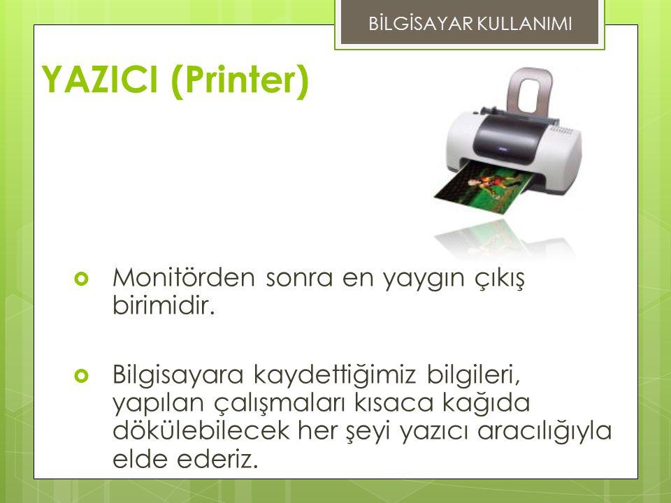 YAZICI (Printer) Monitörden sonra en yaygın çıkış birimidir.