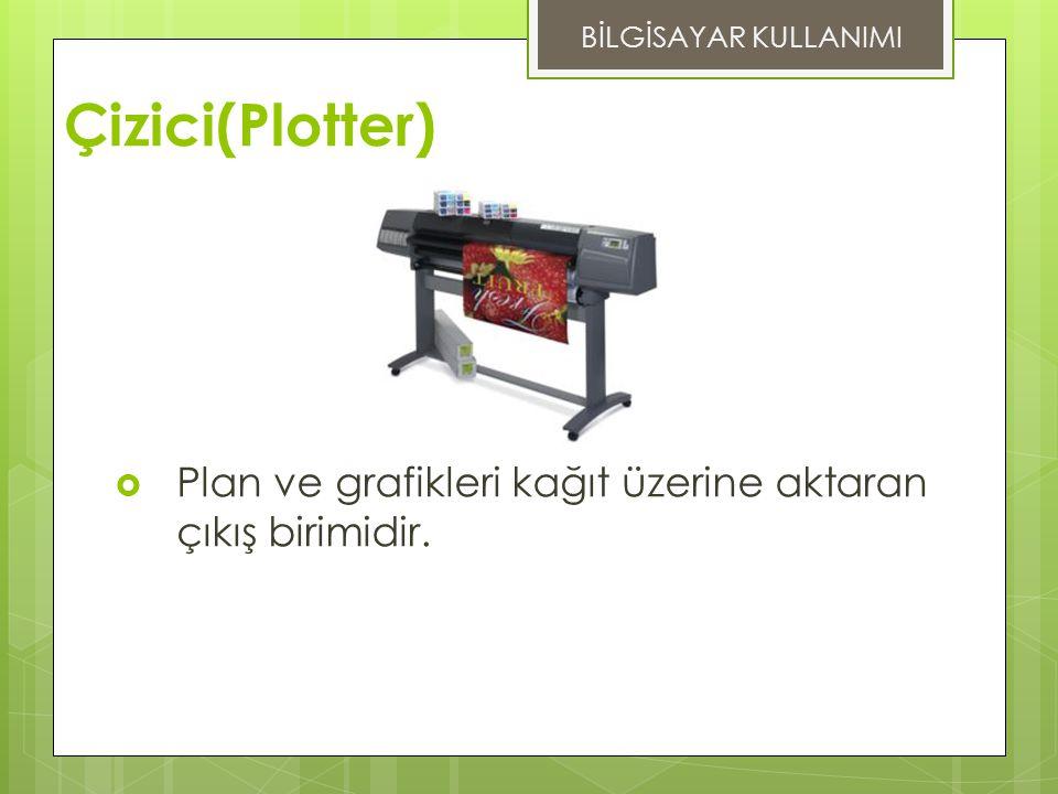 BİLGİSAYAR KULLANIMI Çizici(Plotter) Plan ve grafikleri kağıt üzerine aktaran çıkış birimidir.