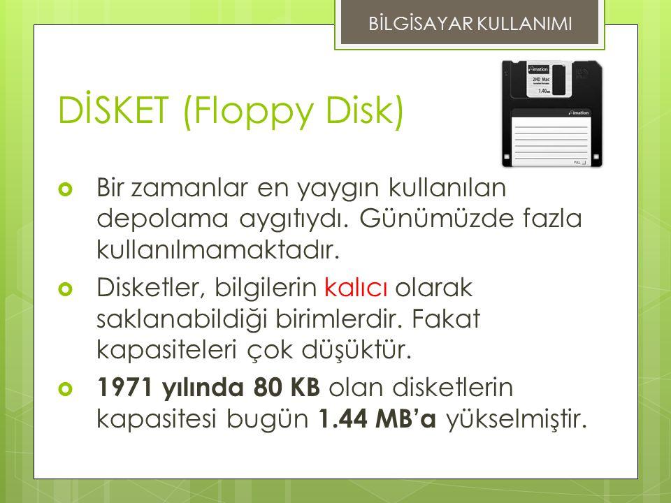 BİLGİSAYAR KULLANIMI DİSKET (Floppy Disk) Bir zamanlar en yaygın kullanılan depolama aygıtıydı. Günümüzde fazla kullanılmamaktadır.
