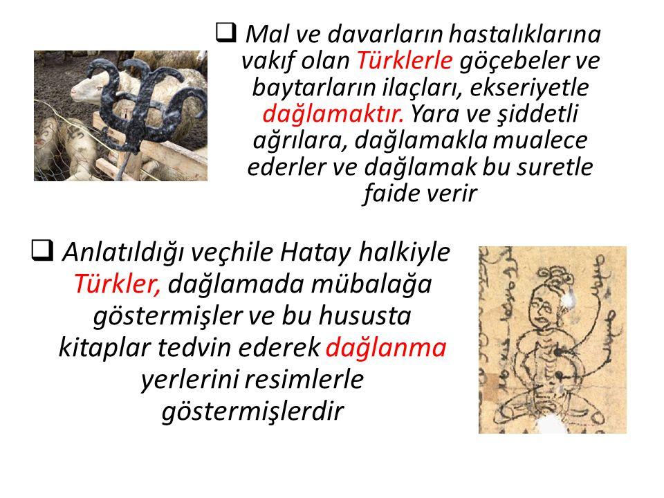 Mal ve davarların hastalıklarına vakıf olan Türklerle göçebeler ve baytarların ilaçları, ekseriyetle dağlamaktır. Yara ve şiddetli ağrılara, dağlamakla mualece ederler ve dağlamak bu suretle faide verir