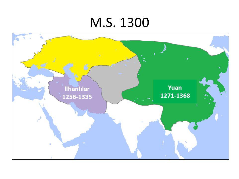 M.S. 1300 İlhanlılar 1256-1335 Yuan 1271-1368