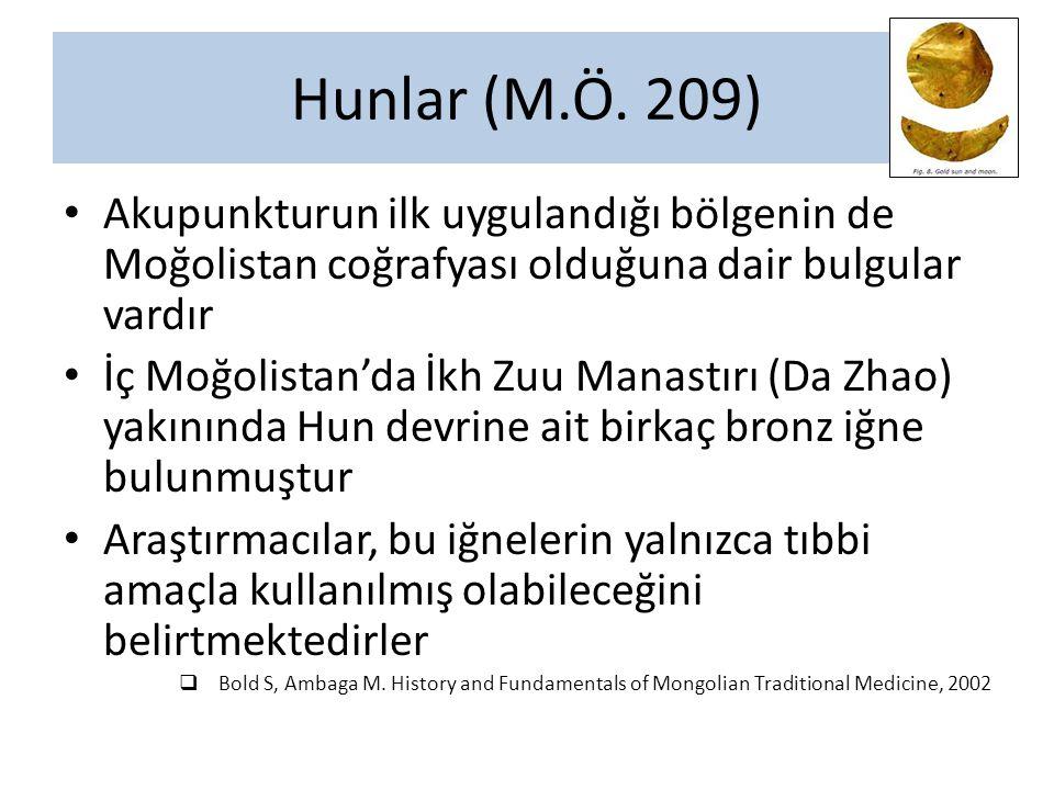 Hunlar (M.Ö. 209) Akupunkturun ilk uygulandığı bölgenin de Moğolistan coğrafyası olduğuna dair bulgular vardır.