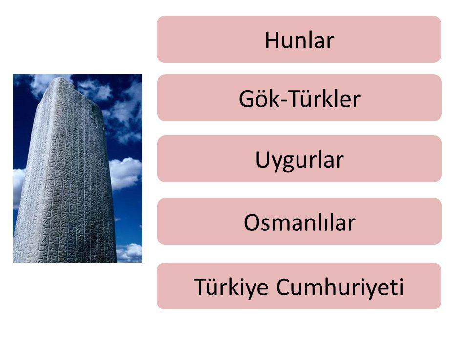 Hunlar Gök-Türkler Uygurlar Osmanlılar Türkiye Cumhuriyeti