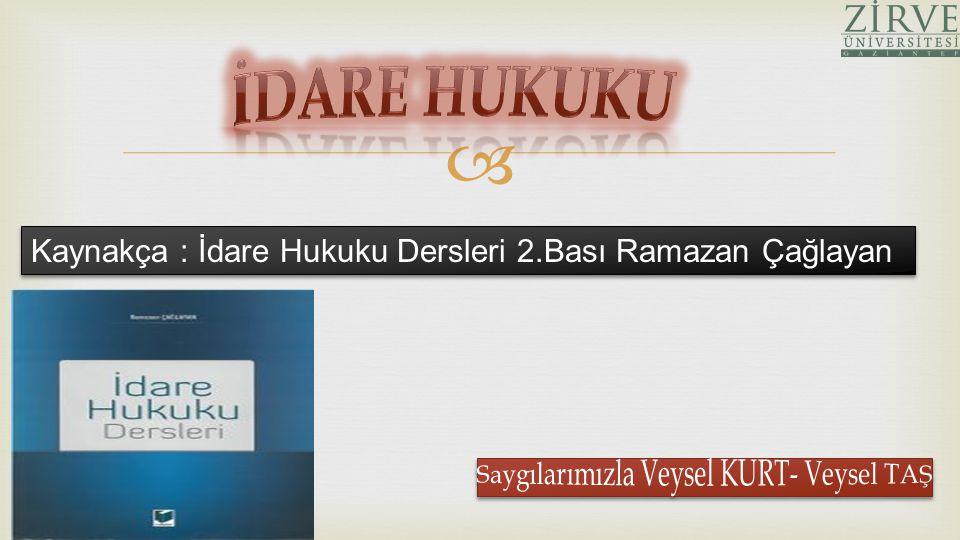İDARE HUKUKU Kaynakça : İdare Hukuku Dersleri 2.Bası Ramazan Çağlayan