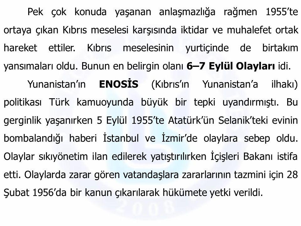 Pek çok konuda yaşanan anlaşmazlığa rağmen 1955'te ortaya çıkan Kıbrıs meselesi karşısında iktidar ve muhalefet ortak hareket ettiler. Kıbrıs meselesinin yurtiçinde de birtakım yansımaları oldu. Bunun en belirgin olanı 6–7 Eylül Olayları idi.