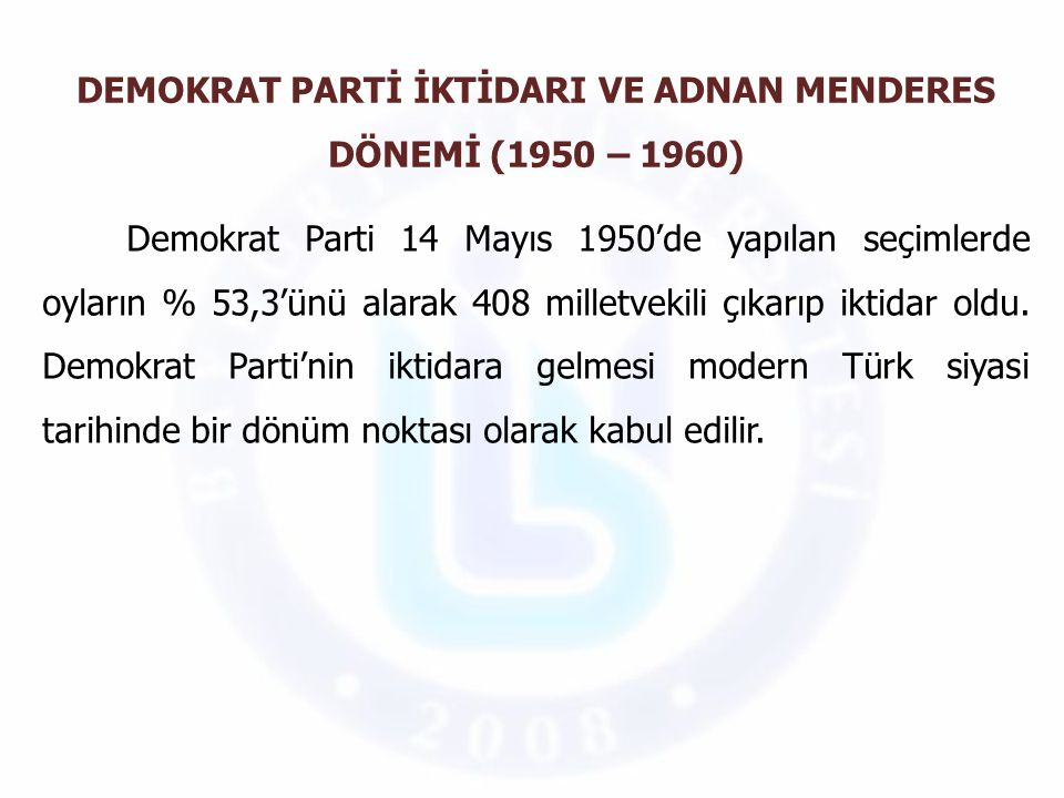 DEMOKRAT PARTİ İKTİDARI VE ADNAN MENDERES DÖNEMİ (1950 – 1960)