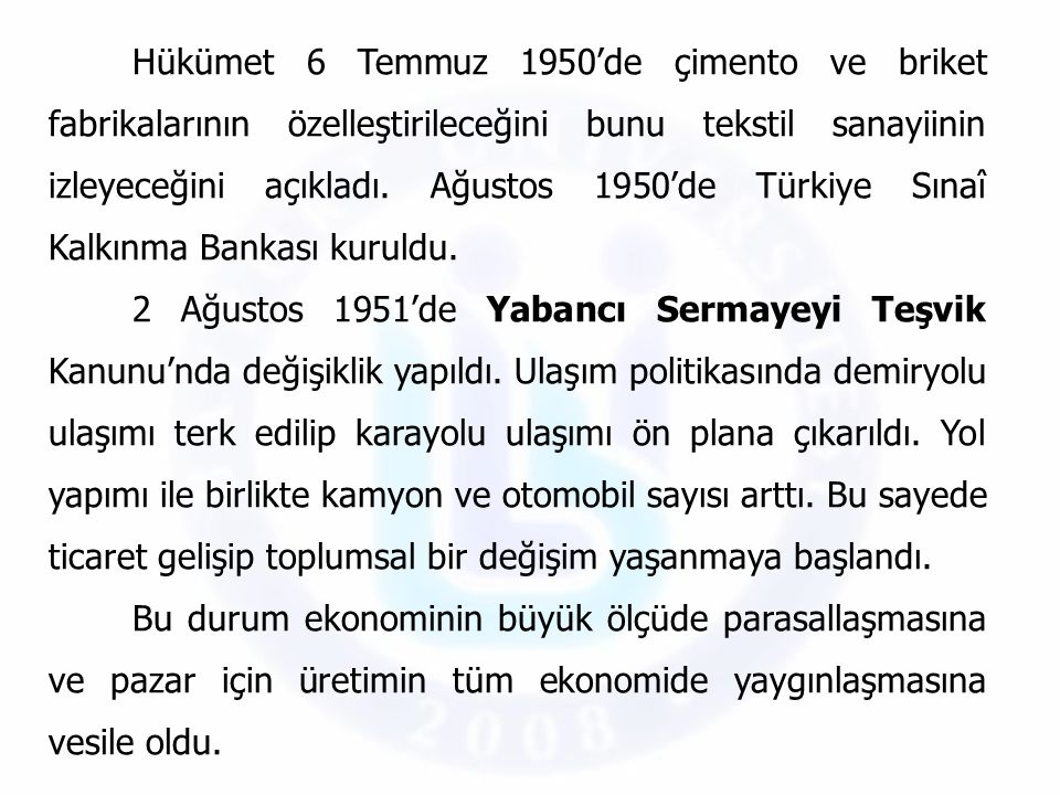 Hükümet 6 Temmuz 1950'de çimento ve briket fabrikalarının özelleştirileceğini bunu tekstil sanayiinin izleyeceğini açıkladı. Ağustos 1950'de Türkiye Sınaî Kalkınma Bankası kuruldu.
