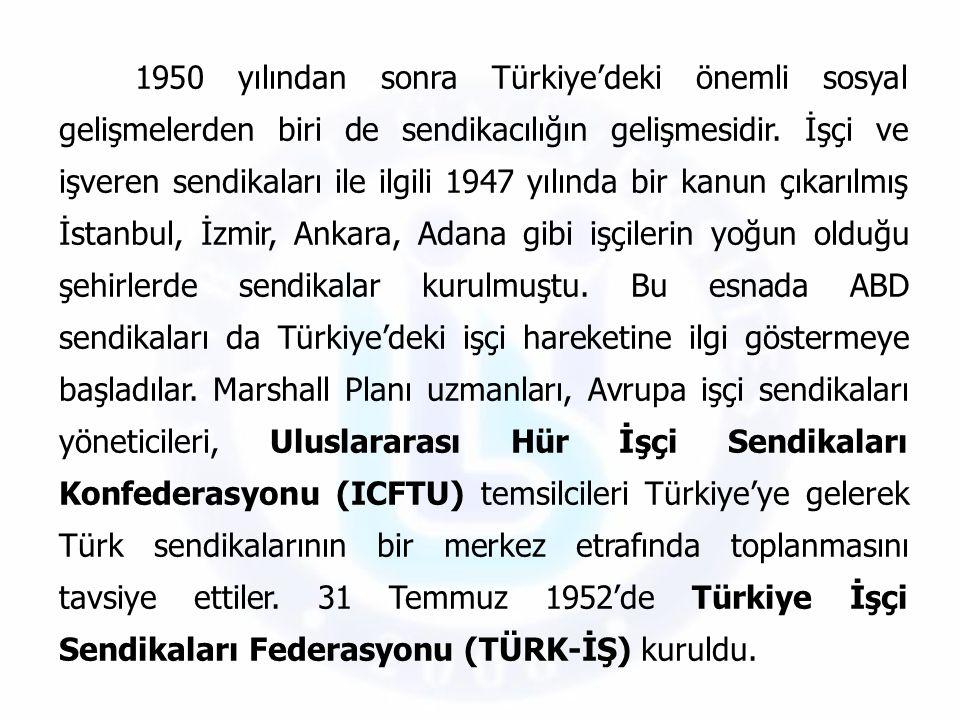 1950 yılından sonra Türkiye'deki önemli sosyal gelişmelerden biri de sendikacılığın gelişmesidir.