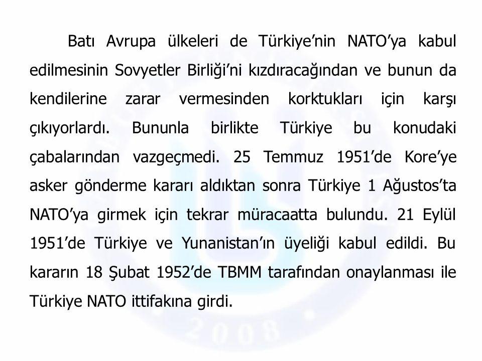 Batı Avrupa ülkeleri de Türkiye'nin NATO'ya kabul edilmesinin Sovyetler Birliği'ni kızdıracağından ve bunun da kendilerine zarar vermesinden korktukları için karşı çıkıyorlardı.