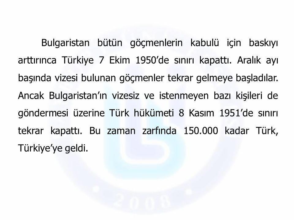 Bulgaristan bütün göçmenlerin kabulü için baskıyı arttırınca Türkiye 7 Ekim 1950'de sınırı kapattı.